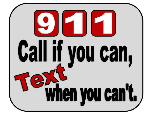 911 Call if you can Text when you cant